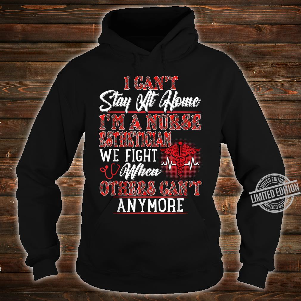 I Can't Stay At Home I'm A Nurse Esthetician We Fight Shirt hoodie