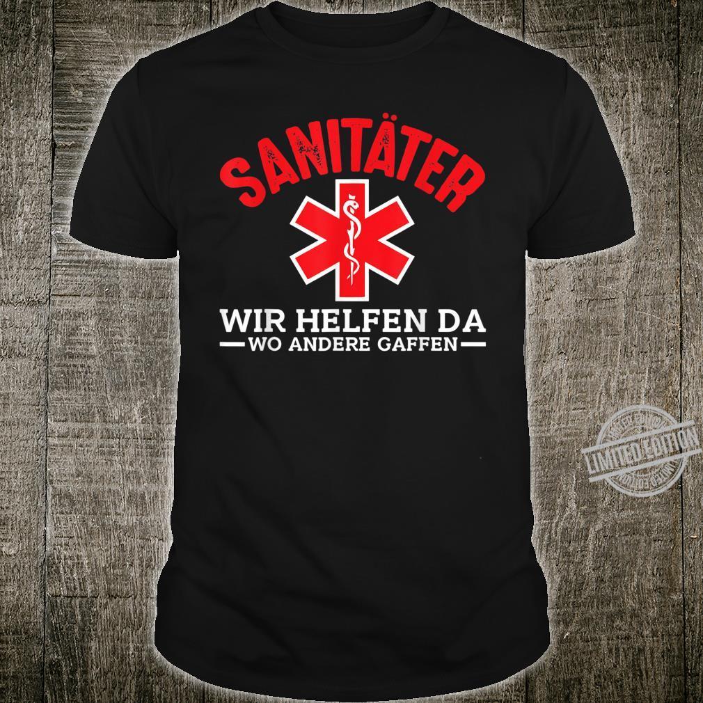Sanitater Wir Helfen Da, Wo Andere Gaffen Lustiges Sanitater Shirt